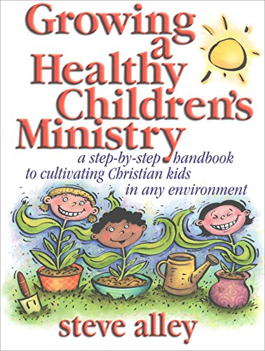 Growing A Healthy Children's Ministry: A step-by-step handbook to cultivating Christian kids in any environment.