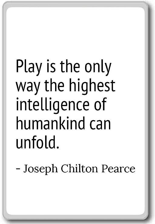 Jugar es la única manera de la más alta Inte... - Joseph Chilton ...