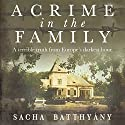 A Crime in the Family Audiobook by Sacha Batthyány, Anthea Bell - translator Narrated by Christopher Oxford, Karen Cass