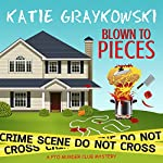 Blown to Pieces: PTO Murder Club Mystery, Book 2 | Katie Graykowski