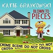 Blown to Pieces: PTO Murder Club Mystery, Book 2 | Katie Graykowski