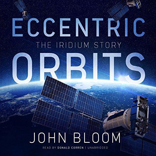 Eccentric Orbits: The Iridium Story by Blackstone Audio, Inc.
