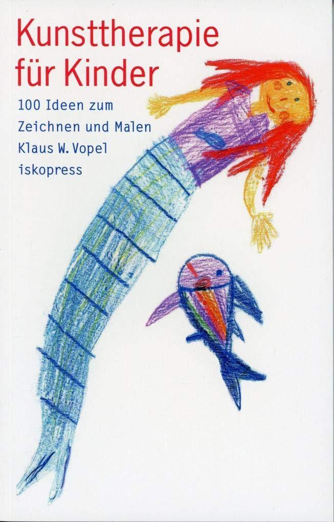 Kunsttherapie Fur Kinder 100 Ideen Zum Zeichnen Und Malen Klaus
