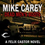 Dead Men's Boots: A Felix Castor Novel, Book 3   Mike Carey