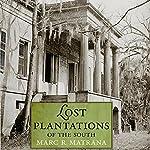 Lost Plantations of the South | Marc R. Matrana