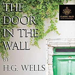 The Door in the Wall [Classic Tales Edition]