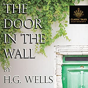 The Door in the Wall [Classic Tales Edition] Audiobook