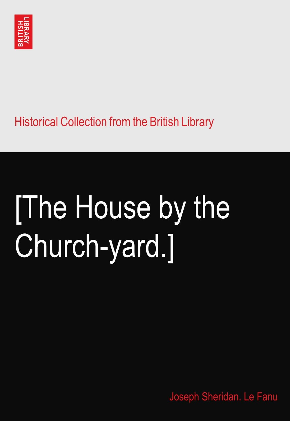 Download [The House by the Church-yard.] ebook