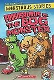 Monstrous Stories #3: Frogosaurus vs. the Bog Monster, Roach, 0545425565