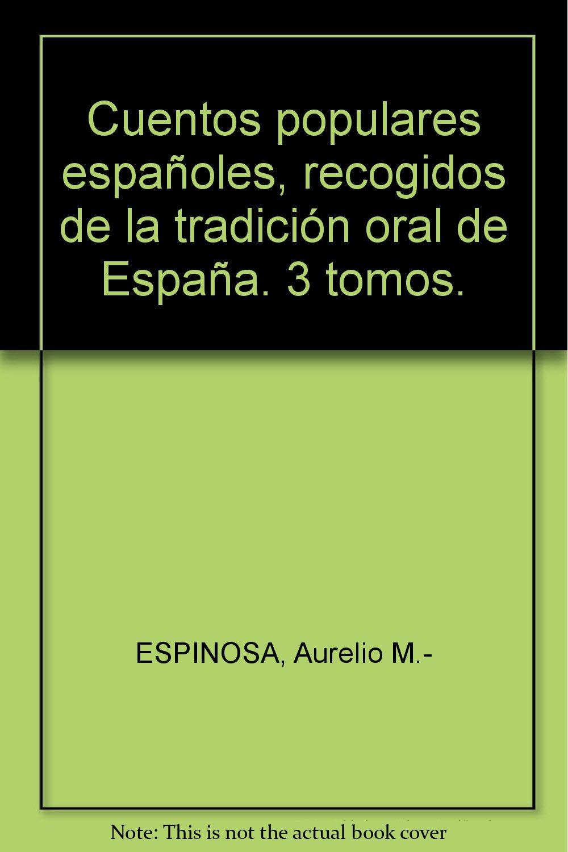 Cuentos populares españoles, recogidos de la tradición oral de España. 3 tomo...: Amazon.es: ESPINOSA, Aurelio M.-: Libros