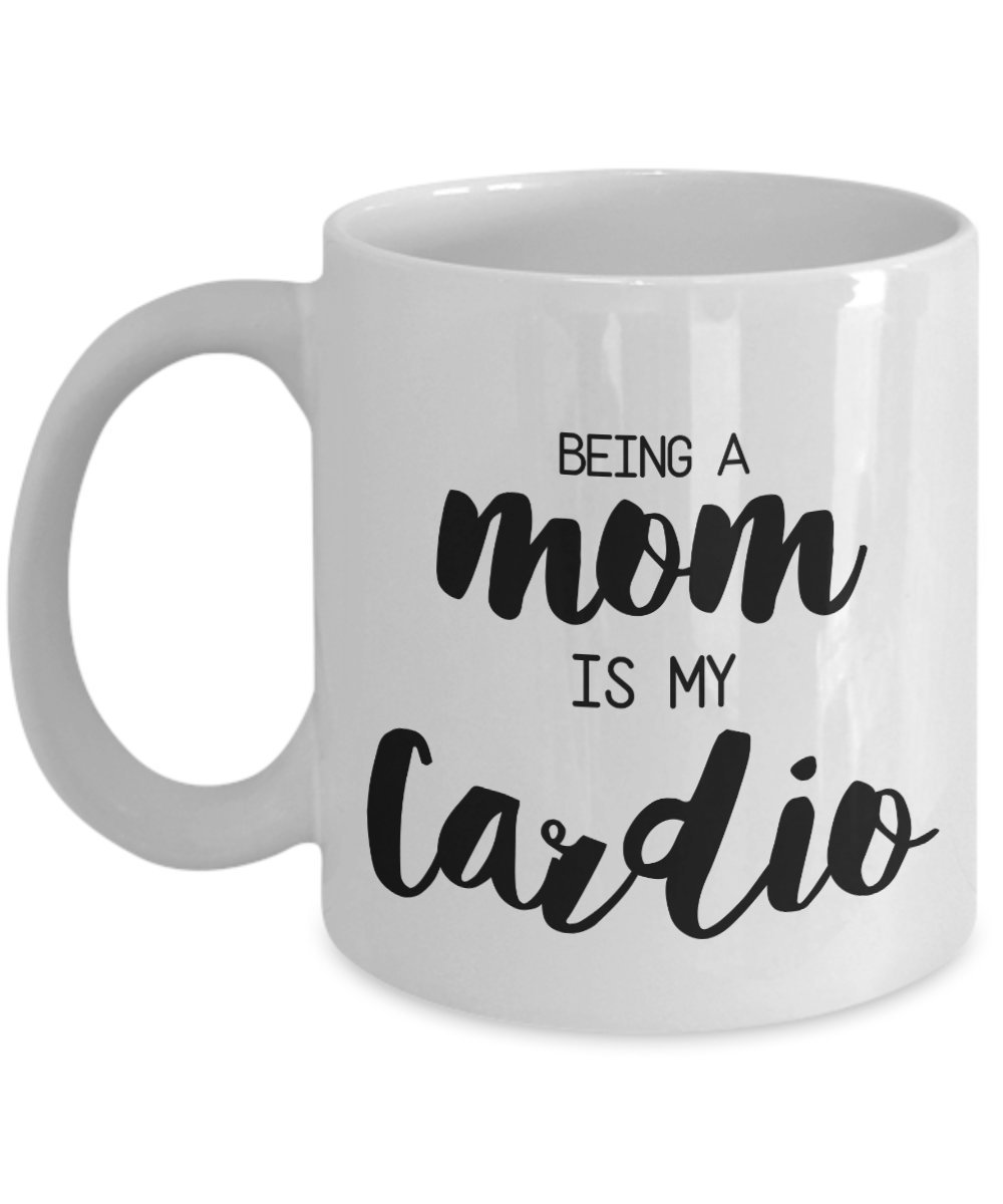 Being A Mom Is My Cardio Mug 11 Oz Ceramic White Coffee Mugs