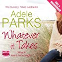 Whatever It Takes Audiobook by Adele Parks Narrated by Charlotte Strevens