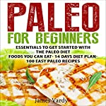 Paleo for Beginners: Essentials to Get Started with the Paleo Diet | James Vardy