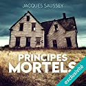 Principes mortels Audiobook by Jacques Saussey Narrated by Benjamin Jungers