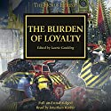 The Burden of Loyalty: The Horus Heresy Audiobook by Dan Abnett, David Annandale, Aaron Dembski-Bowden, John French, L J Goulding, Gav Thorpe, Chris Wraight, Rob Sanders Narrated by Jonathan Keeble