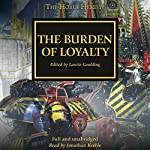 The Burden of Loyalty: The Horus Heresy | Dan Abnett,David Annandale,Aaron Dembski-Bowden,John French,L J Goulding,Gav Thorpe,Chris Wraight,Rob Sanders