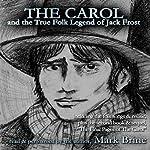 The Carol: And the True Folk Legend of Jack Frost | Mark Brine