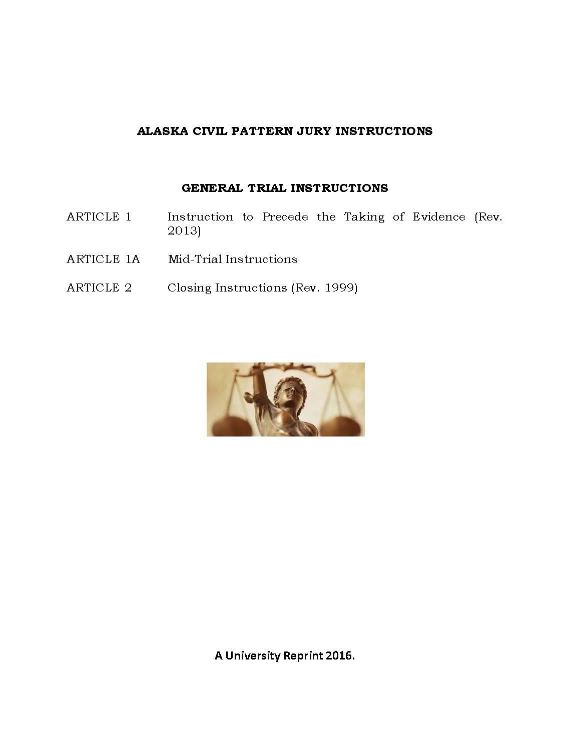 ALASKA CIVIL PATTERN JURY INSTRUCTIONS ARTICLES 1, 1A & 3 General Trial Instructions (Preceding Evidence-Taking, Mid-Trial, Closing) [Loose Leaf] PDF ePub ebook