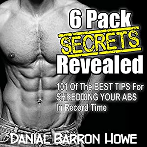 101 Six Pack Abs Secrets - 101 of the Best Tips for Shredding Your Abs in Record Time Audiobook