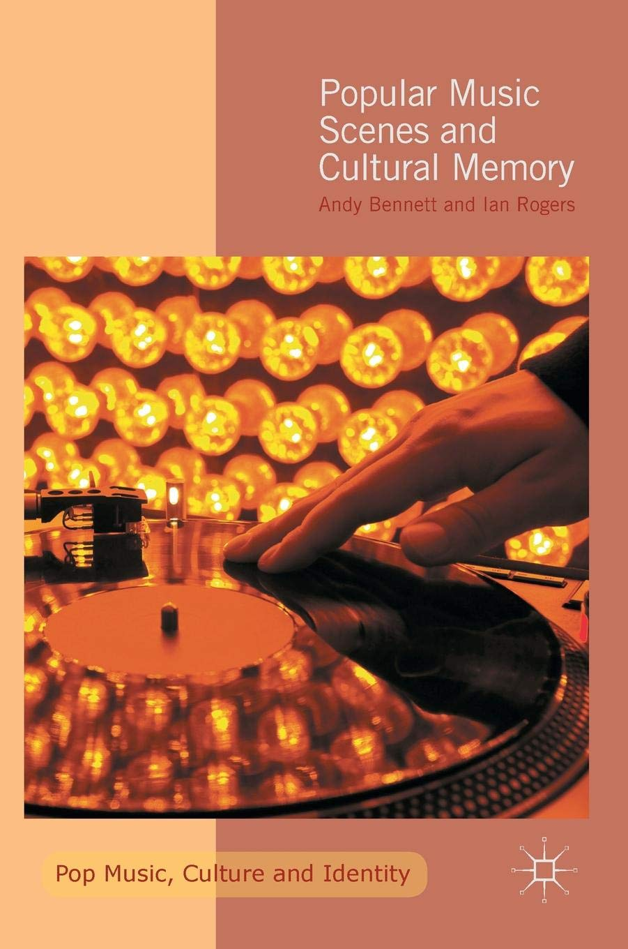 Popular Music Scenes and Cultural Memory (Pop Music, Culture and