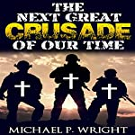 The Next Great Crusade of Our Time | Michael P. Wright