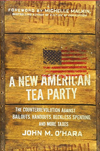 New American Tea Party - A New American Tea Party: The Counterrevolution Against Bailouts, Handouts, Reckless Spending, and More Taxes