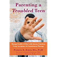 Parenting a Troubled Teen: Manage Conflict and Deal with Intense Emotions Using Acceptance and Commitment Therapy…
