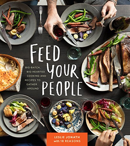 Feed Your People: Big-Batch, Big-Hearted Cooking and Recipes to Gather Around by Leslie Jonath, 18 Reasons