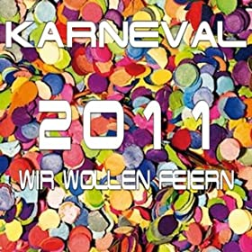 Amazon.com: Karneval 2011 (Wir Wollen Feiern): Various artists: MP3