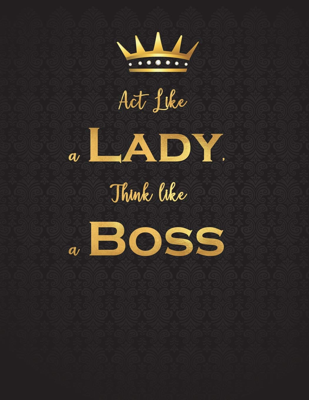 Act Like A Lady Think Like A Boss Lined Journal Notebook