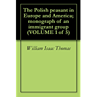 The Polish peasant in Europe and America; monograph of an immigrant group (VOLUME 1 of 5)