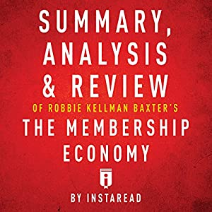 Summary, Analysis & Review of Robbie Kellman Baxter's The Membership Economy by Instaread Audiobook