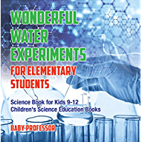 Wonderful Water Experiments for Elementary Students - Science Book for Kids 9-12 | Children's Science Education Books