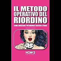 IL METODO OPERATIVO DEL RIORDINO: Come diventare più ordinati dentro e fuori (HOW2 Edizioni Vol. 136)