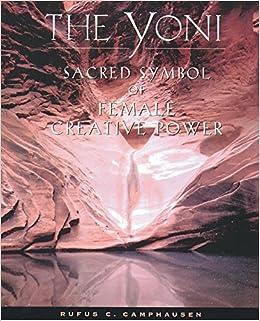The Yoni: Sacred Symbol of Female Creative Power: Amazon.es ...