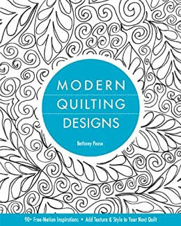Modern Quilting Designs 90 Free Motion Inspirations Add Texture Style To Your Next Quilt