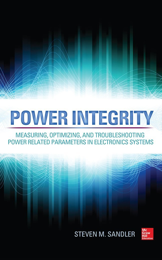 Power Integrity: Measuring, Optimizing, and Troubleshooting Power