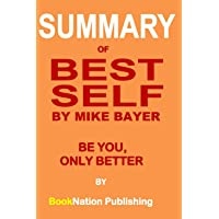 Summary of BEST SELF by Mike Bayer: Be You, Only Better