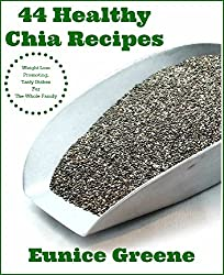 44 Healthy Chia Recipes: Weight Loss Promoting Tasty Dishes For The Whole Family (English Edition)