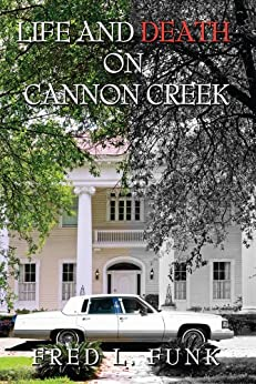 Life and Death on Cannon Creek by [Funk, Fred L.]