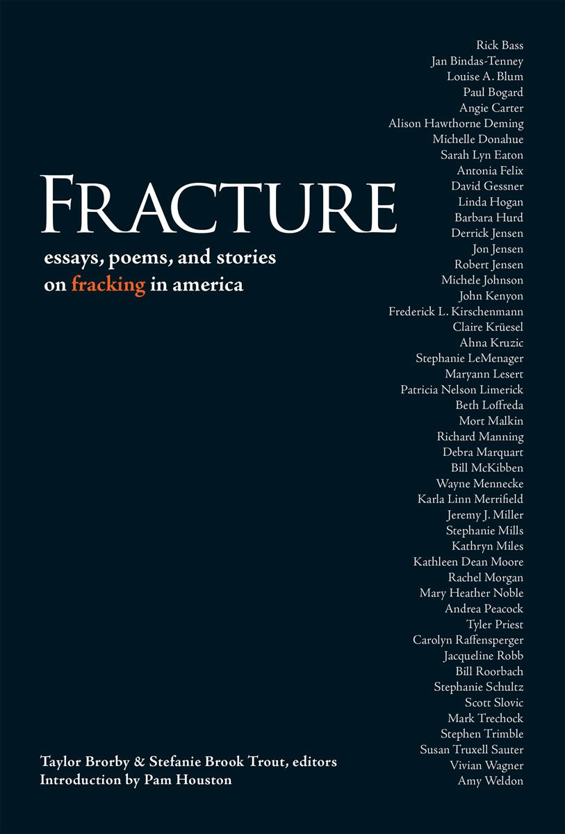 fracture essay poems and stories on fracking in america fracture essay poems and stories on fracking in america stefanie brook trout taylor brorby pam houston 9781888160901 amazon com books