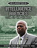 Intelligence Agencies: Life in the Shadows (Classified: Secrets You're Not Supposed to Know)