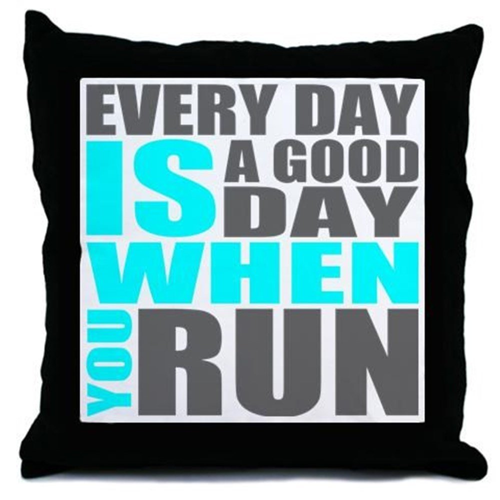 CafePress Every Day Is A Good Day When You Run - Decor Throw Pillow (18''x18'')