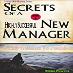 Secrets of a Highly Successful New Manager:  Costly Mistakes to Avoid  | Ethan Powers