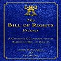 The Bill of Rights Primer: A Citizen's Guidebook to the American Bill of Rights Audiobook by Akhil Reed Amar, Les Adams Narrated by Tim Lundeen