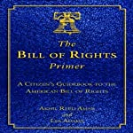 The Bill of Rights Primer: A Citizen's Guidebook to the American Bill of Rights | Les Adams,Akhil Reed Amar