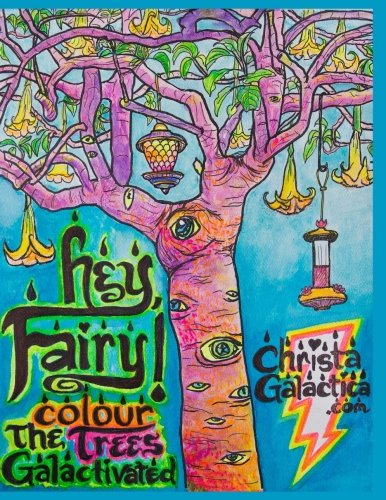 Hey Fairy Colour The Trees Galactivated by Rev Christa Galactica