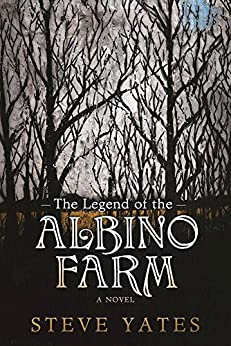 The Legend of the Albino Farm by [Yates, Steve]