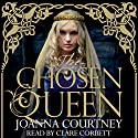 The Chosen Queen: Queens of the Conquest Trilogy, Book 1 Audiobook by Joanna Courtney Narrated by Clare Corbett