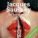 Le loup peint Audiobook by Jacques Saussey Narrated by François Tavares